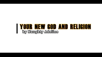 Your new God and religion by Naughty Adeline